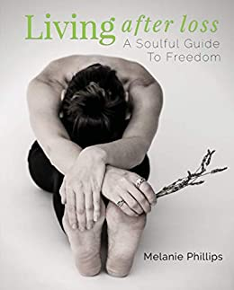 Living After Loss: A Soulful Guide to Freedom by [Melanie Phillips]