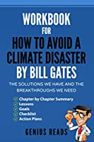 Workbook for How to Avoid a Climate Disaster by Bill Gates: The Solutions We Have and the Breakthroughs We Need