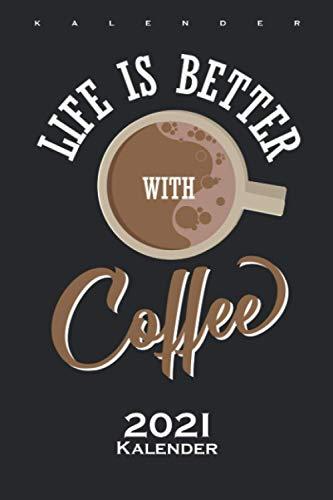 Kaffee Spruch / Life is Better with Coffee Kalender 2021: Jahreskalender für Kaffeeliebhaber