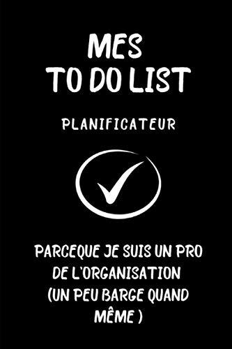 MES TO DO LIST: Carnet de 100 pages d'organisation de tes journées - Listes à cocher - Objectifs - Instant Gratitude - Prises de notes. N'oublie plus ... pour toi. - COUVERTURE ORIGINALE - HUMOUR