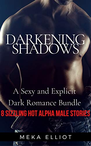 DARKENING SHADOWS: A Sexy and Explicit Dark Romance Bundle: 8 Sizzling Hot Alpha Male Stories (English Edition)