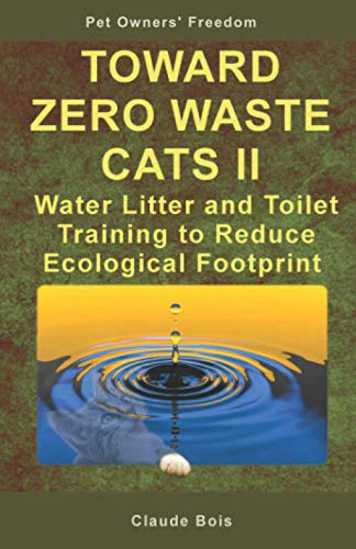 TOWARD ZERO WASTE CATS II Water Litter and Toilet Training to Reduce Ecological Footprint (Pet Owners' Freedom, Band 4)