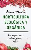 Horticultura ecológica y orgánica.: Seas vegano o no: cultiva y come mejor.