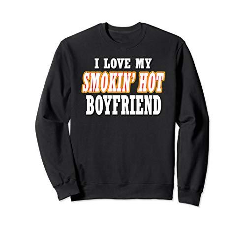 I LOVE MY SMOKIN' HOT Boyfriend Dating Anniversary Romantic Sweatshirt