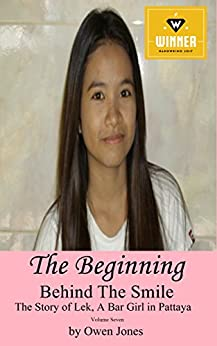 The Beginning: Behind The Smile - The Story of Lek, a Bar Girl in Pattaya by [Owen Jones]