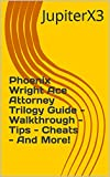 Phoenix Wright Ace Attorney Trilogy Guide - Walkthrough - Tips - Cheats - And More! (English Edition)