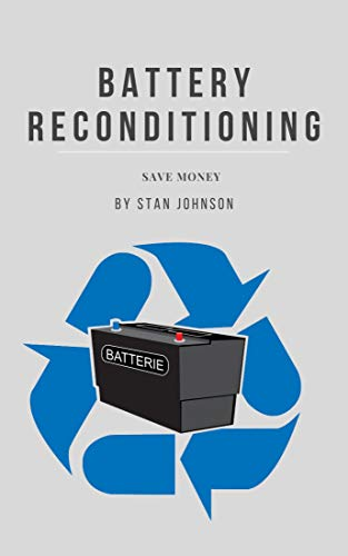 Battery Reconditioning: How To Reconditioning batteries,cars,laptops,Cell Phone,AGM Battery Golf Cart,Lead Acid Batteries, NiCad Batteries at home.Learn How Test Differents batteries SAVE MONEY by [Stan Johnson]