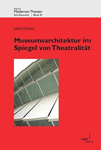 Museumsarchitektur im Spiegel von Theatralität (Forum Modernes Theater)