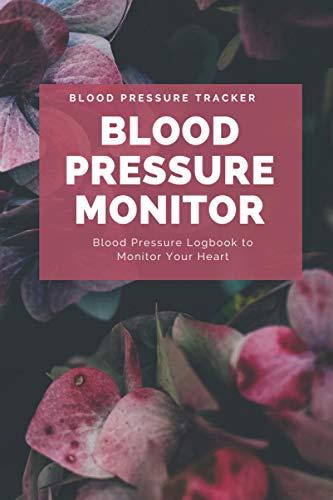 Blood Pressure Monitor: Blood Pressure Logbook to Monitor Your Heart   Monitor Your Blood Pressure at Home   Use This Blood Pressure Book to Check ... Also Blood Sugar Monitor at Home the Easy Way