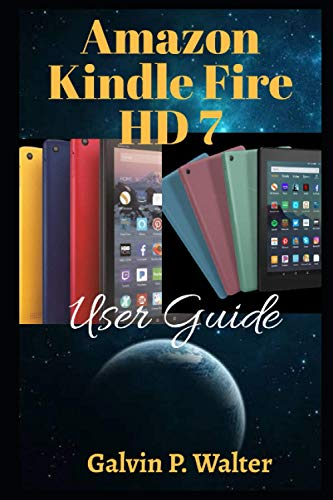Amazon Kindle Fire HD 7 User Guide: An Instructional Manual on the Kindle Fire HD 7 inch Tablet, How to Set-Up and Use with Tip and Tricks for Beginners and Seniors with Simple Pictorial Guide