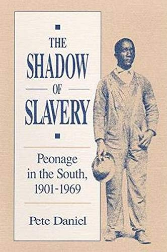 The Shadow of Slavery: Peonage in the South, 1901-1969