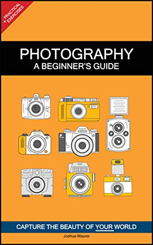 Photography - A beginner's guide (+ practical exercises): Capture the beauty of your world