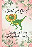 """Just A Girl Who Loves Dilophosaurus: Dilophosaurus Animals Notebook Journals For Women, Girls, and Kids - 100 pages 6 x 9"""""""