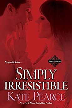 Simply Irresistible (House of Pleasure) by [Kate Pearce]