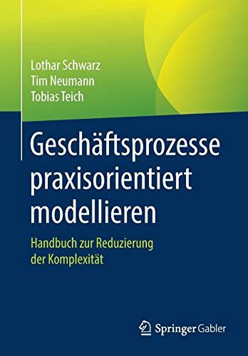 Geschäftsprozesse praxisorientiert modellieren: Handbuch zur Reduzierung der Komplexität