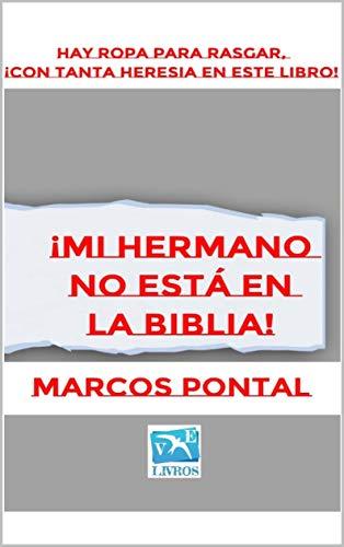¡MI HERMANO NO ESTÁ EN LA BIBLIA!: HAY ROPA PARA RASGAR, ¡CON TANTA HERESIA EN ESTE LIBRO!