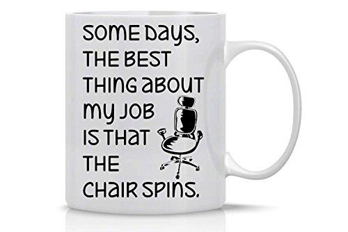 Some Days, lo mejor de mi trabajo es que la silla gira - Taza de café sarcástica blanca de 11 oz - Taza de oficina sarcasam divertida, regalos inspiradores para jefes, directores ejecutivos y gerentes