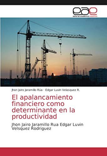 El apalancamiento financiero como determinante en la productividad: Jhon Jairo Jaramillo Rua Edgar Luvin Velsquez Rodriguez