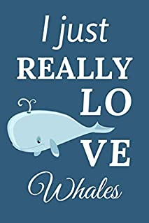 I Just Really Love Whales: Blank Lined Notebook Journal to Write In. Cute Gift Idea for all Whale Lovers