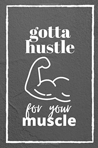 Gotta hustle for your Muscle: Fitness Tracker with motivation quotes | Daily Food and Fitness Journal | Workout Planner | Birthday, Christmas, Gift for Bodybuilding lover