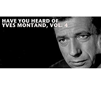 Have You Heard Of Yves Montand, Vol. 4