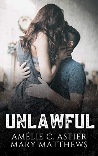 Unlawful: Une romance New Adult dépaysante par [Amélie C. Astier, Mary Matthews, Amheliie, Maryrhage]