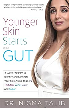 Younger Skin Starts in the Gut: 4-Week Program to Identify and Eliminate Your Skin-Aging Triggers - Gluten, Wine, Dairy, and Sugar by [Dr. Nigma  Talib]