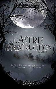 L'Astre de Destruction, livre 3 par Orezza d' Antes