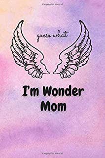 """Guess What I'm Wonder Mom: Notebook ( 120 pages )-( 6"""" * 9"""" inches)"""