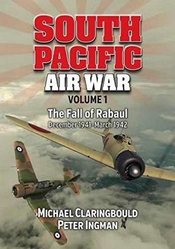 South Pacific Air War Volume 1: The Fall of Rabaul December 1941 - March 1942