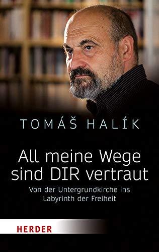 All meine Wege sind DIR vertraut: Von der Untergrundkirche ins Labyrinth der Freiheit (Herder Spektrum)