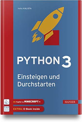 Python 3 – Einsteigen und Durchstarten: Python lernen für Anfänger und Umsteiger. Mit Kapiteln zu Git und Minecraft Pi. Inkl. E-Book