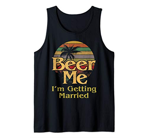 Beer Me I'm Getting Married Groom Bride Bachelor Party Gift Tank Top