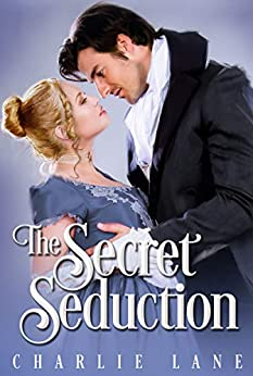 The Secret Seduction: A Steamy Regency Novella (London Secrets Book 1) by [Charlie Lane]