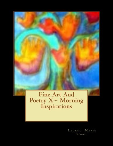 Fine Art And Poetry X~ Morning Inspirations (Fine Art and Poetry Renowned Collection Soli Deo Gloria, Band 60)