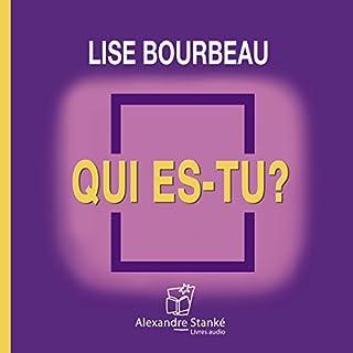 Qui es tu ?                    De :                                                                                                                                 Lise Bourbeau                               Lu par :                                                                                                                                 Patricia Tulhanne                      Durée : 1 h et 52 min     32 notations     Global 4,2