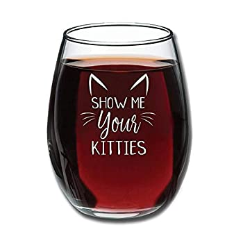 Show Me Your Kitties - Funny Wine Glass 15oz - Christmas Gift Idea for Cat Lovers - Perfect Birthday Gift for Women Girlfriend Wife - Gag Gift - Evening Mug