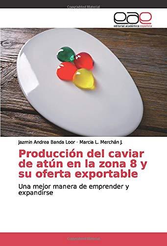 Producción del caviar de atún en la zona 8 y su oferta exportable: Una mejor manera de emprender y expandirse