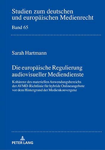 Die europäische Regulierung audiovisueller Mediendienste: Kohärenz des materiellen Anwendungsbereichs der AVMD-Richtlinie für hybride Onlineangebote ... und europäischen Medienrecht, Band 65)