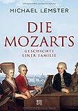 Die Mozarts: Geschichte einer Familie - Michael Lemster