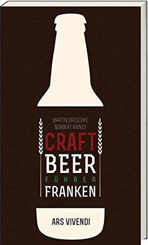 Der Craft Beer-Führer Franken - Fränkische Biere (Rotbier, India Pale Ale, Imperial Stout und Barley Wine) - Genussführer mit Ausflugstipps in Franken
