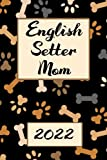 English Setter MOM 2022: Monthly Weekly Daily Planner   Cute English Setter Dogs Planner   Dated Week Day Month Dog Calendar 2022 With US Holidays ... Family Work & Sports   140 Sites   6x9   Gift