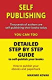 Self-publishing / Detailed step by step guide: How to publish your Ebook and paperback: Detailed Step by Step Guide to Self-publish Your Books