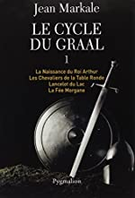 Le cycle du Graal, Tome 1 - La Naissance du Roi Arthur ; Les Chevaliers de la Table Ronde ; Lancelot du Lac ; La Fée Morgane de Jean Markale