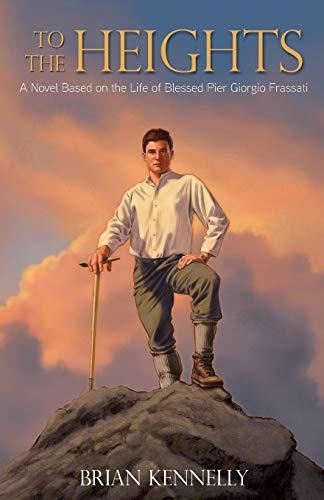 To the Heights: A Novel Based on the Life of Blessed Pier Giorgio Frassati