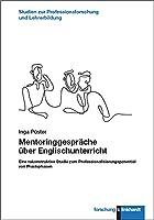 Mentoringgespraeche ueber Englischunterricht: Eine rekonstruktive Studie zum Professionalisierungspotential von Praxisphasen