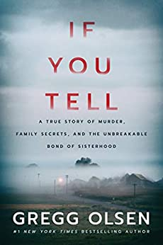 If You Tell: A True Story of Murder, Family Secrets, and the Unbreakable Bond of Sisterhood by [Gregg Olsen]