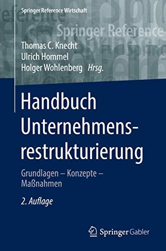 Handbuch Unternehmensrestrukturierung: Grundlagen – Konzepte – Maßnahmen (Springer Reference Wirtschaft)
