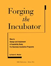 Forging the Incubator: How to Design and Implement a Feasibility Study for Business Incubation Programs