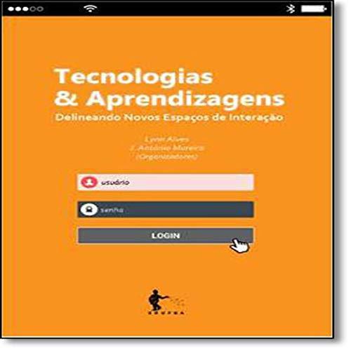 Tecnologias & Aprendizagens. Delineando Novos Espaços de Interação